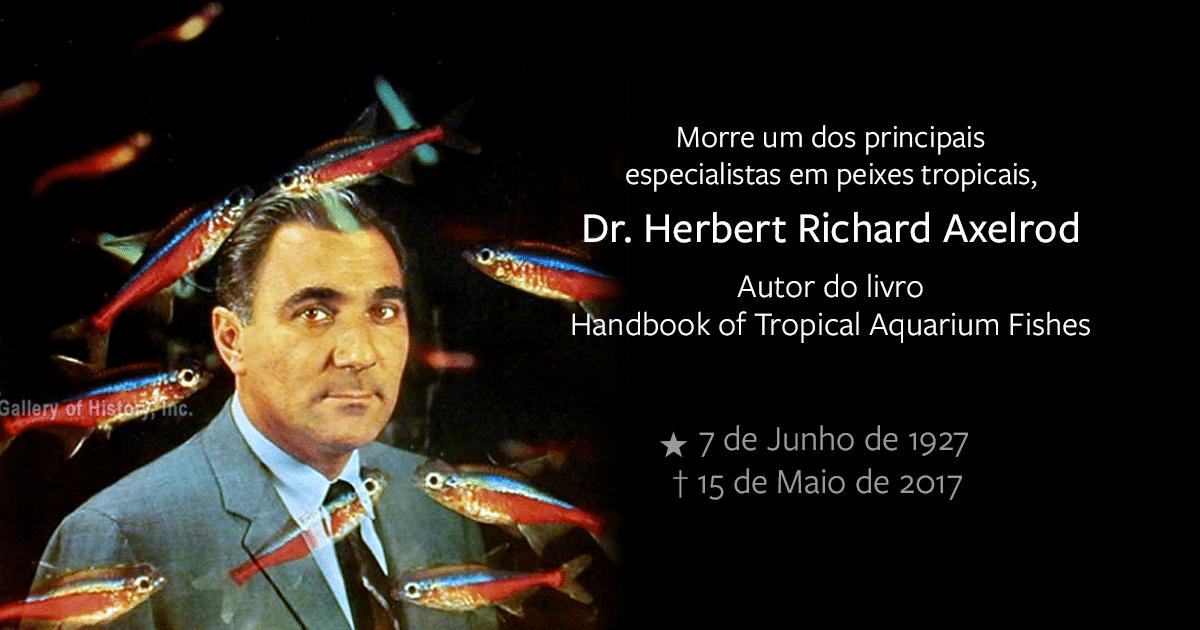 Morre especialista em peixes tropicais, Dr. Herbert Richard Axelrod.